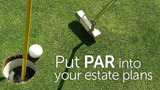 Put PAR into your estate plans