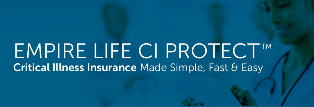 Empire Life CI Protect - Critical Illness Insurance Made Simple, Fast & Easy