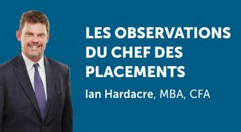 Homme d'affaires à côté du texte «Les observations du chef des placements – IanHardacre, MBA, CFA»